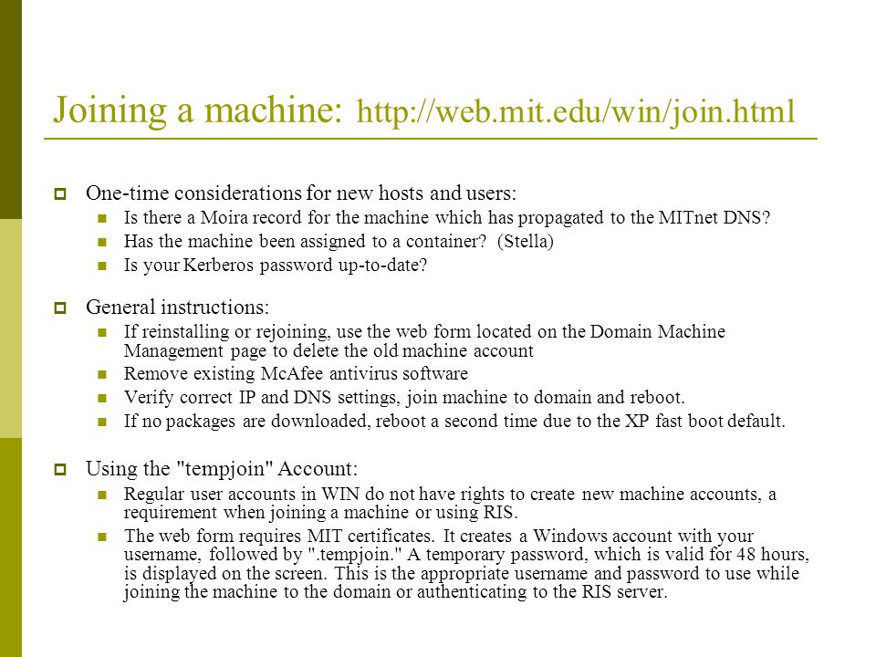 Joining a machine: http://web.mit.edu/win/join.html One-time considerations for new hosts and users: Is there a Moira record for the machine which has