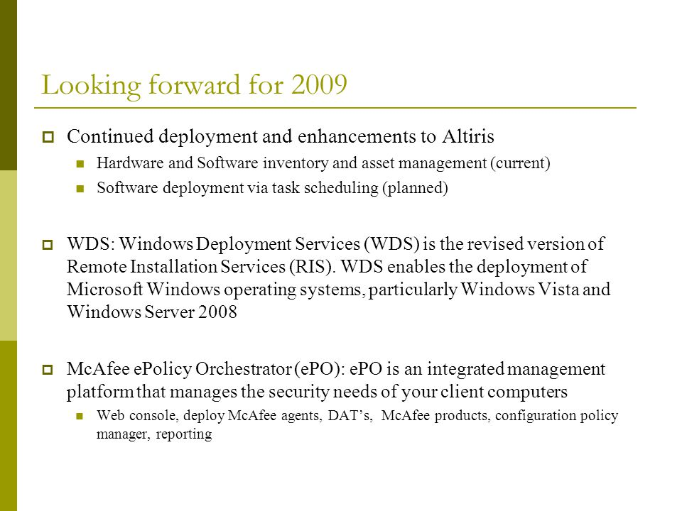 Looking forward for 2009 Continued deployment and enhancements to Altiris Hardware and Software inventory and asset management (current) Software depl
