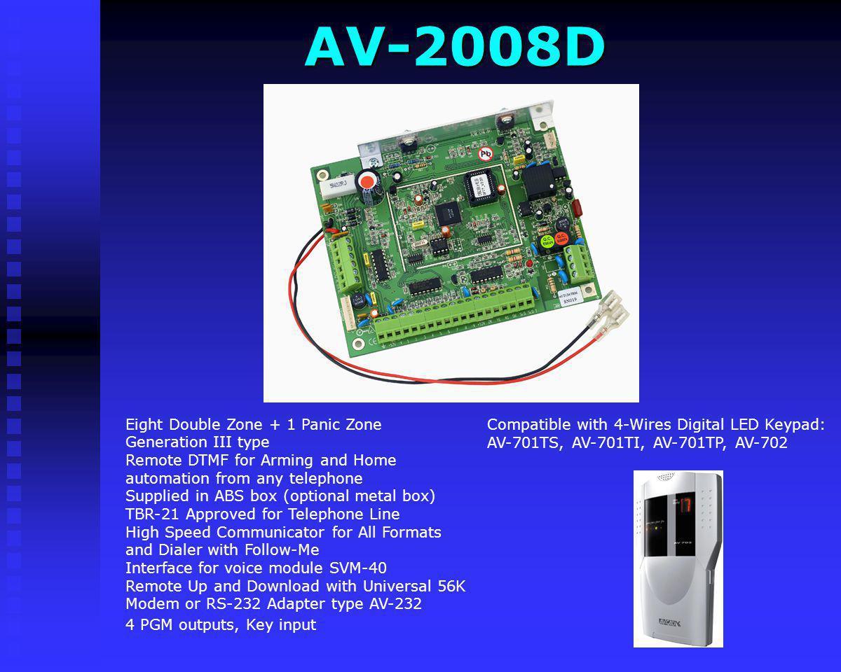 AV-2055D Modem or RS-232 Adapter type AV-232 4 PGM outputs, Key input Compatible with 4- Wires Digital LED Keypad: AV-701TS, AV- 701TI, AV-701TP, AV-7