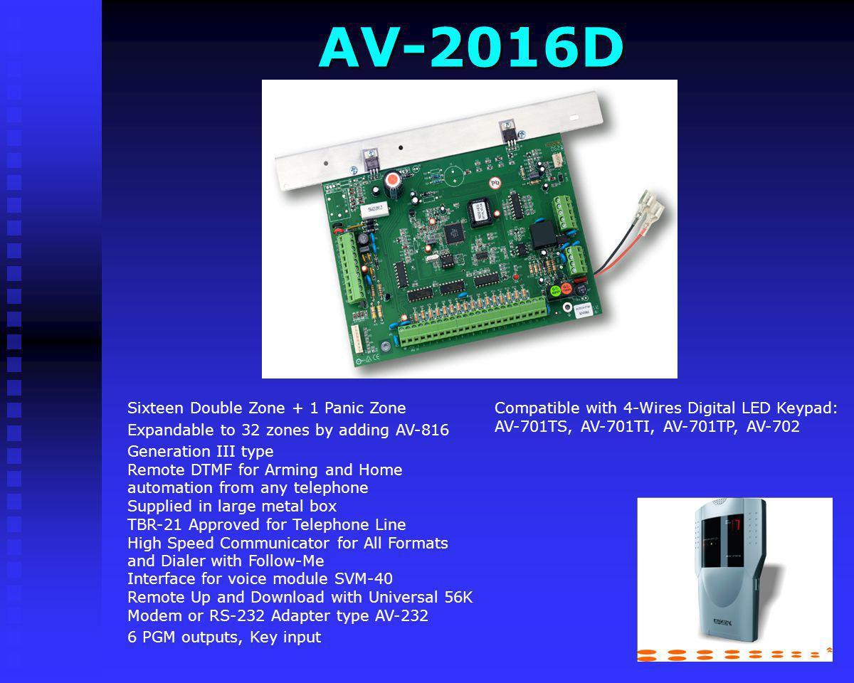 AV-2088D Compatible with 4-Wires Digital LED Keypad: AV-701TS, AV-701TI, AV-701TP, AV-702 Eight Double Zone + 1 Panic Zone Expandable to 16 or 32 zone