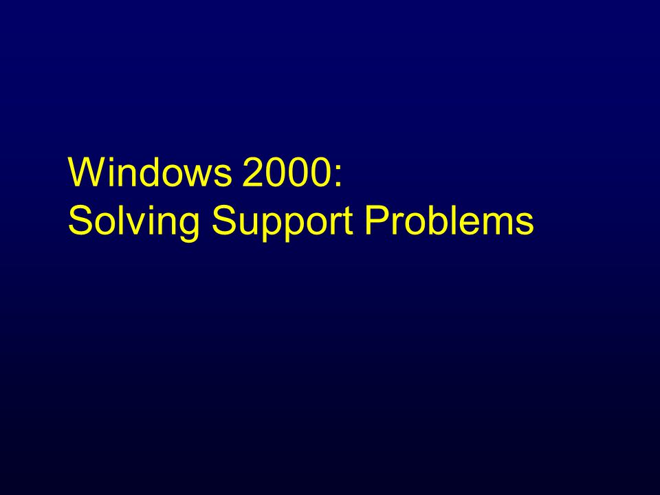 Windows 2000: Solving Support Problems