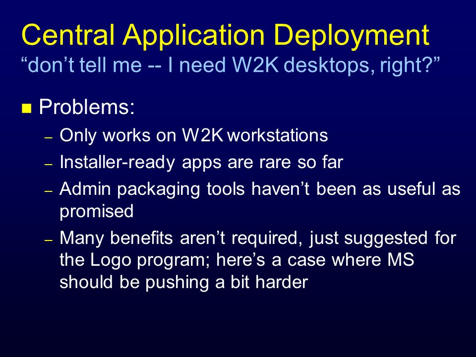 Central Application Deployment dont tell me -- I need W2K desktops, right.
