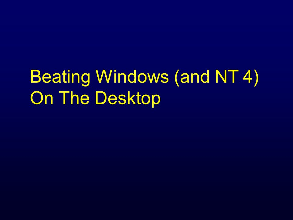 Beating Windows (and NT 4) On The Desktop