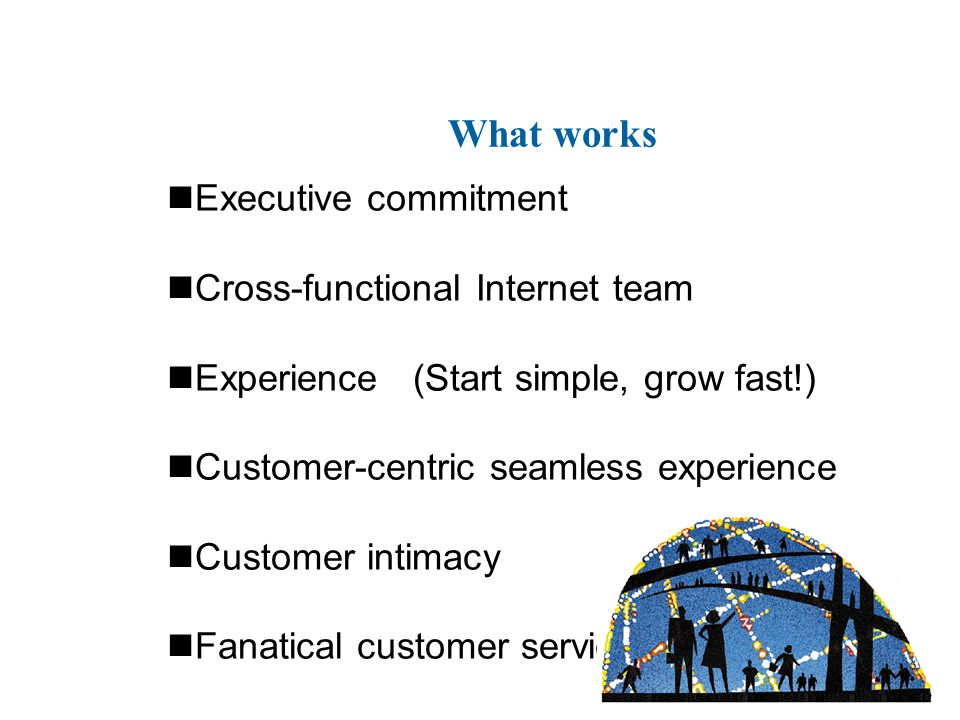 nExecutive commitment nCross-functional Internet team nExperience (Start simple, grow fast!) nCustomer-centric seamless experience nCustomer intimacy