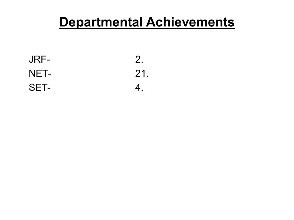 Departmental Achievements JRF-2. NET-21. SET-4.