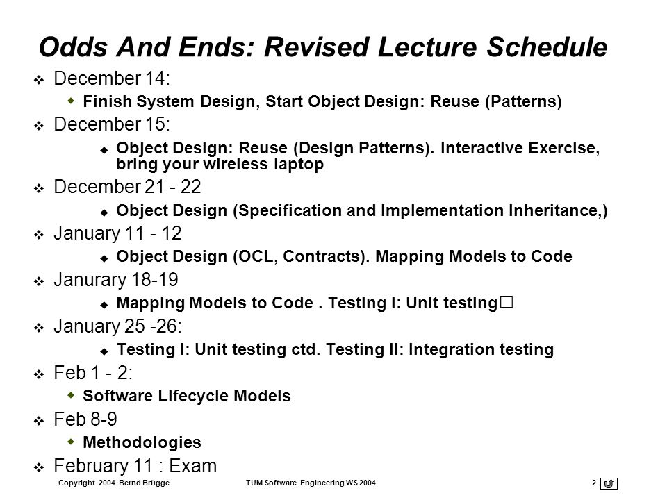 Copyright 2004 Bernd Brügge TUM Software Engineering WS 2004 3 Odds and Ends: Miniproject Asteroids Software Engineering ist Practice.