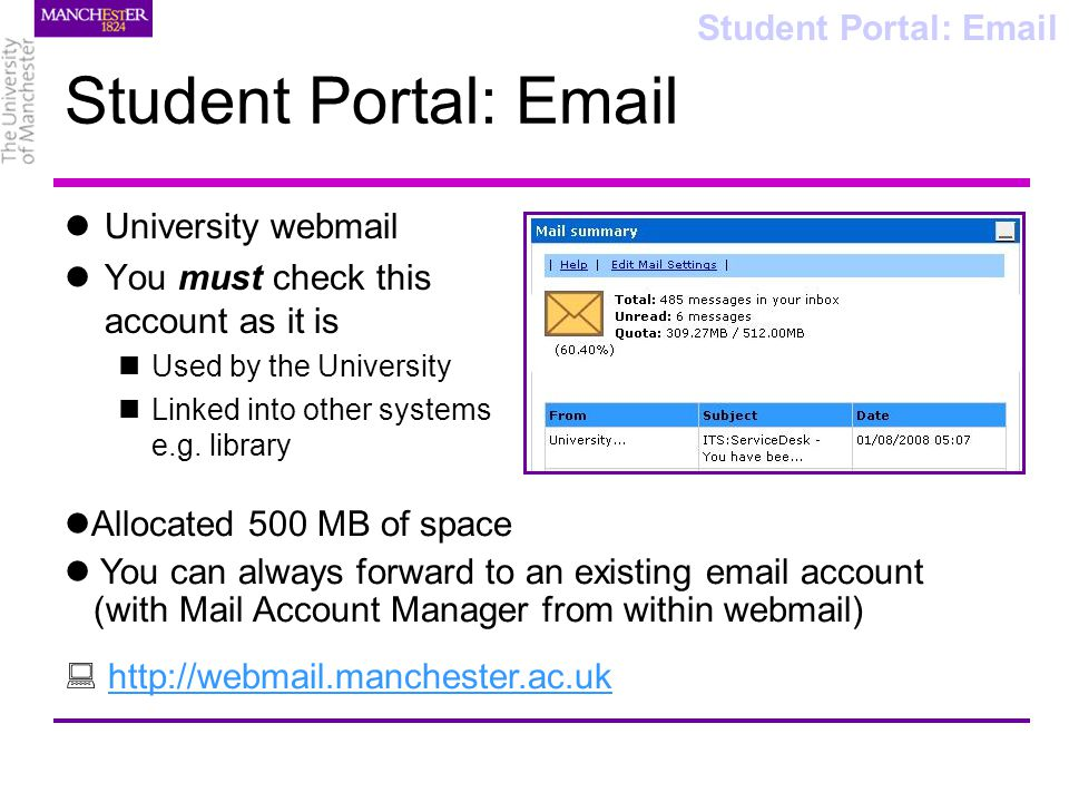 Student Portal: Email University webmail You must check this account as it is Used by the University Linked into other systems e.g.