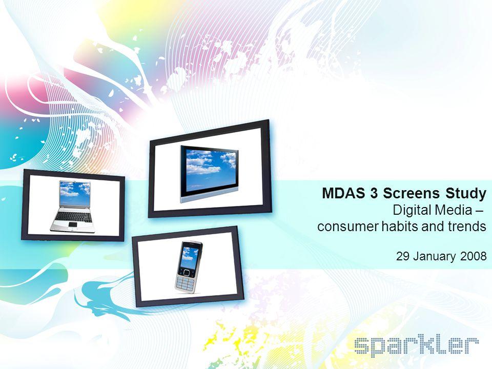 1 MDAS 3 Screens Study Digital Media – consumer habits and trends 29 January 2008