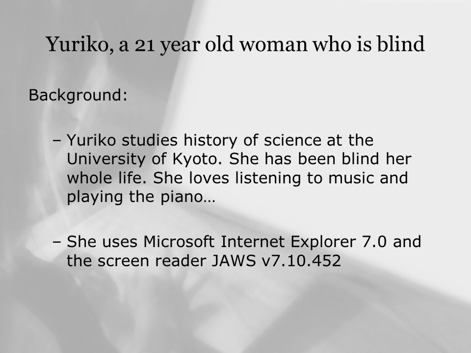 Yuriko, a 21 year old woman who is blind Background: –Yuriko studies history of science at the University of Kyoto.