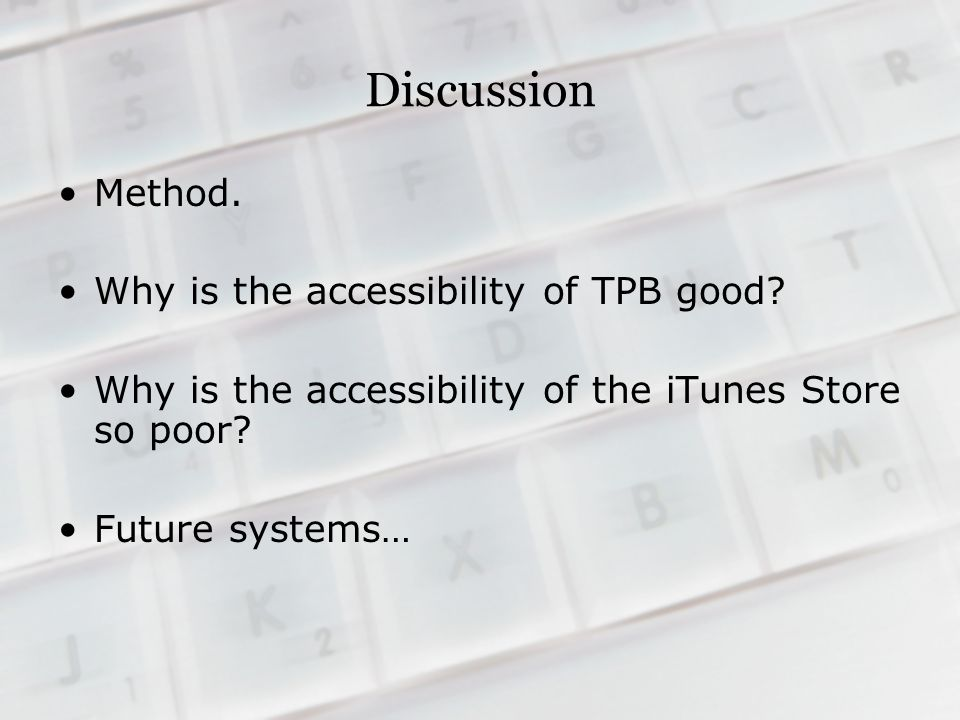 Discussion Method. Why is the accessibility of TPB good.