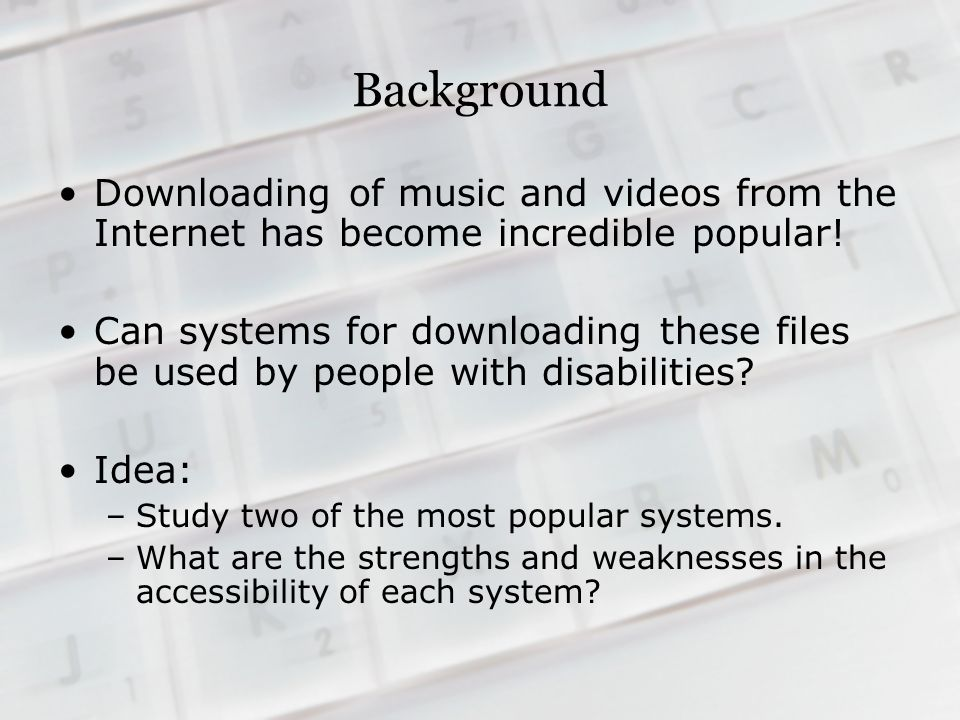 Background Downloading of music and videos from the Internet has become incredible popular.