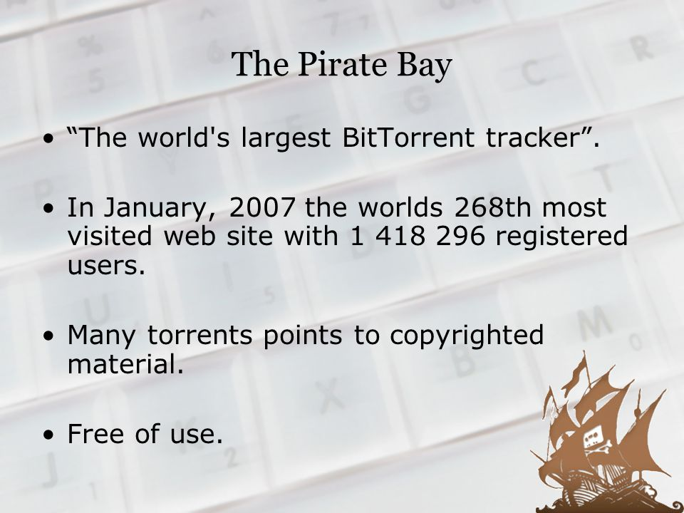 The Pirate Bay The world s largest BitTorrent tracker.