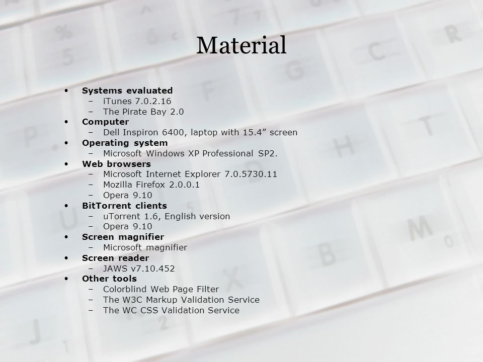 Material Systems evaluated –iTunes 7.0.2.16 –The Pirate Bay 2.0 Computer –Dell Inspiron 6400, laptop with 15.4 screen Operating system –Microsoft Windows XP Professional SP2.
