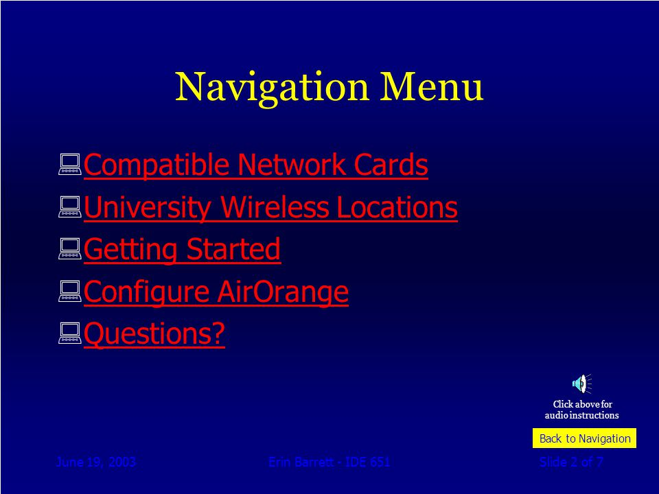 June 19, 2003Erin Barrett - IDE 651Slide 2 of 7 Navigation Menu Compatible Network Cards University Wireless Locations Getting Started Configure AirOrange Questions.