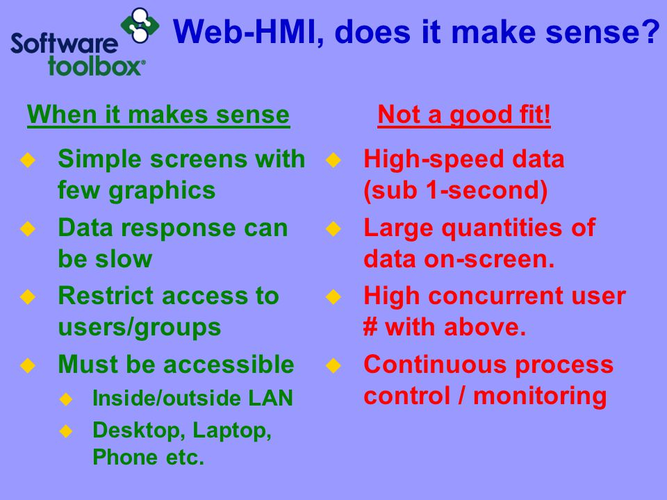 Web-HMI, does it make sense? Simple screens with few graphics Data response can be slow Restrict access to users/groups Must be accessible Inside/outs