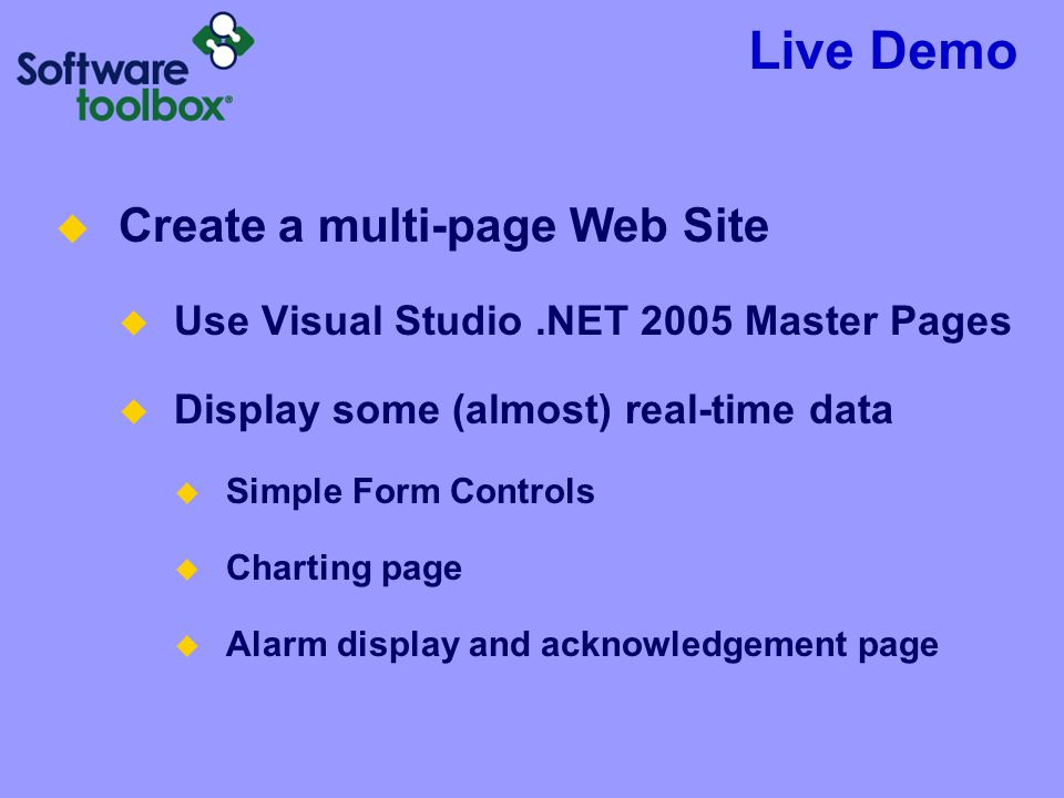 Live Demo Create a multi-page Web Site Use Visual Studio.NET 2005 Master Pages Display some (almost) real-time data Simple Form Controls Charting page