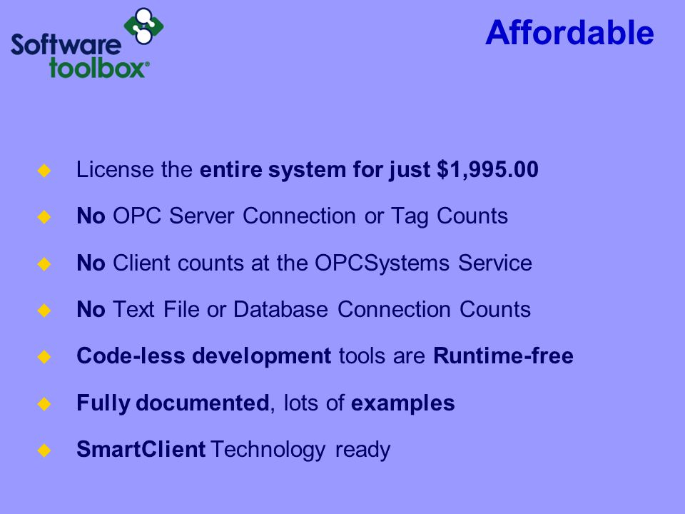 Affordable License the entire system for just $1,995.00 No OPC Server Connection or Tag Counts No Client counts at the OPCSystems Service No Text File