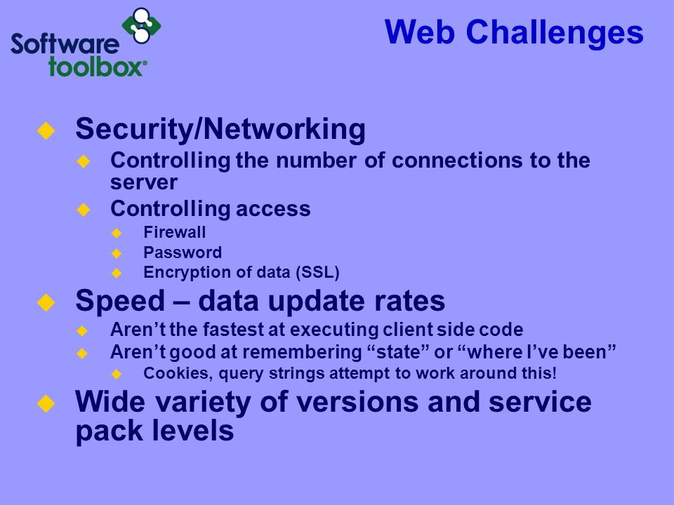 Web Challenges Security/Networking Controlling the number of connections to the server Controlling access Firewall Password Encryption of data (SSL) S
