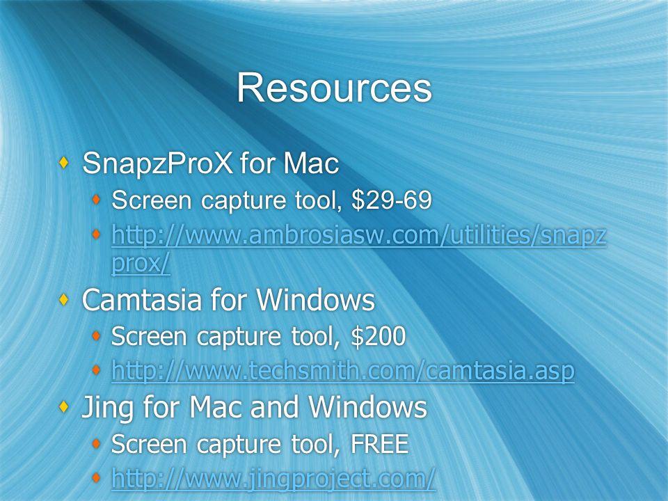Resources SnapzProX for Mac Screen capture tool, $29-69 http://www.ambrosiasw.com/utilities/snapz prox/ http://www.ambrosiasw.com/utilities/snapz prox