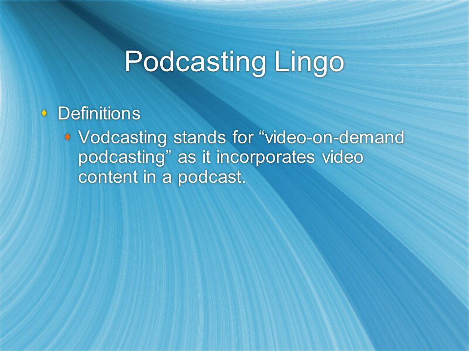 Podcasting Lingo Definitions Vodcasting stands for video-on-demand podcasting as it incorporates video content in a podcast. Definitions Vodcasting st