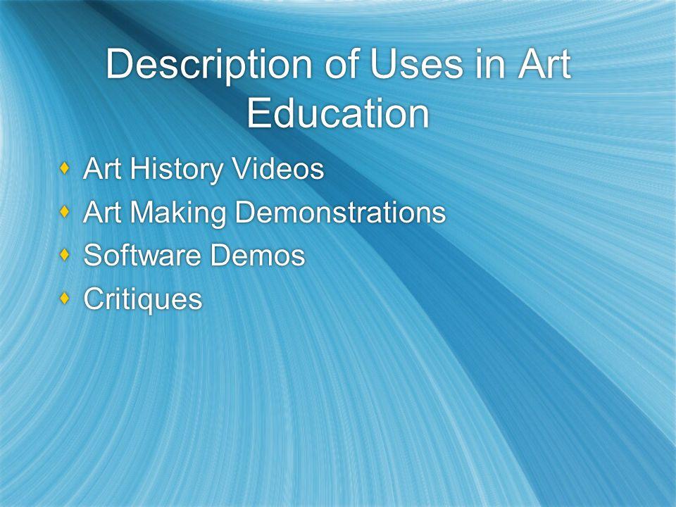 Description of Uses in Art Education Art History Videos Art Making Demonstrations Software Demos Critiques Art History Videos Art Making Demonstrations Software Demos Critiques