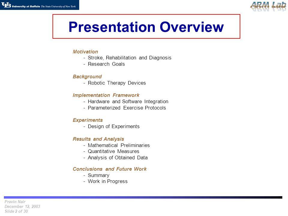 Pravin Nair December 12, 2003 Slide 2 of 30 Presentation Overview Motivation - Stroke, Rehabilitation and Diagnosis - Research Goals Background - Robo