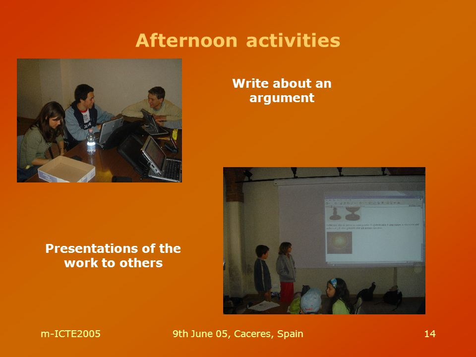 m-ICTE20059th June 05, Caceres, Spain14 Write about an argument Afternoon activities Presentations of the work to others