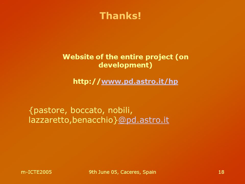 m-ICTE20059th June 05, Caceres, Spain18 Website of the entire project (on development) http://www.pd.astro.it/hpwww.pd.astro.it/hp Thanks! {pastore, b