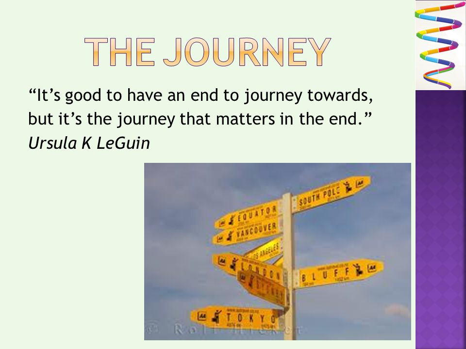 Its good to have an end to journey towards, but its the journey that matters in the end.