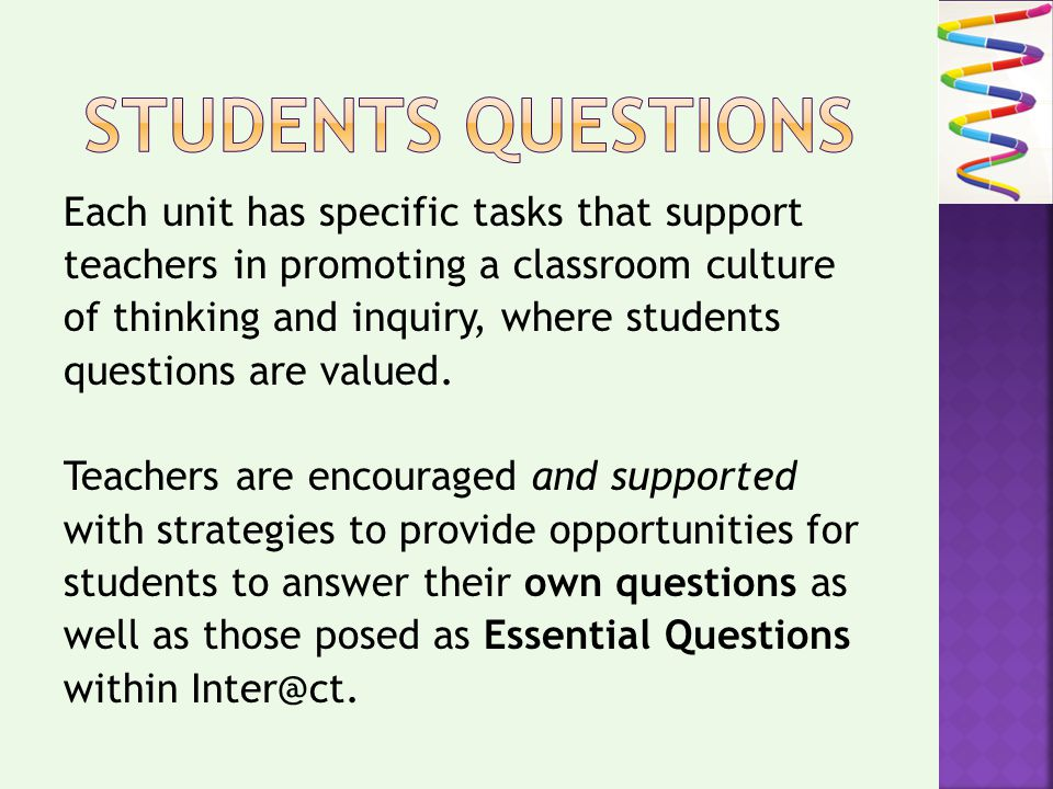 Each unit has specific tasks that support teachers in promoting a classroom culture of thinking and inquiry, where students questions are valued.