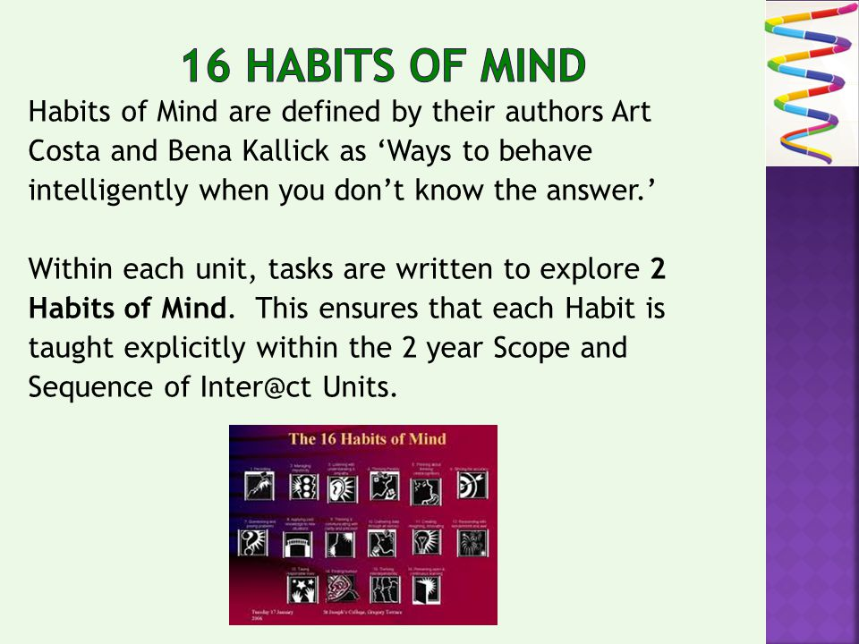 Habits of Mind are defined by their authors Art Costa and Bena Kallick as Ways to behave intelligently when you dont know the answer.