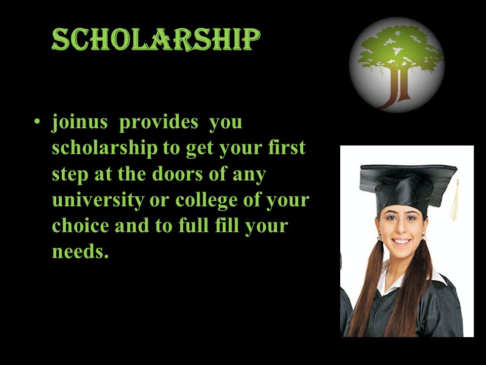 Scholarship joinus provides you scholarship to get your first step at the doors of any university or college of your choice and to full fill your needs.