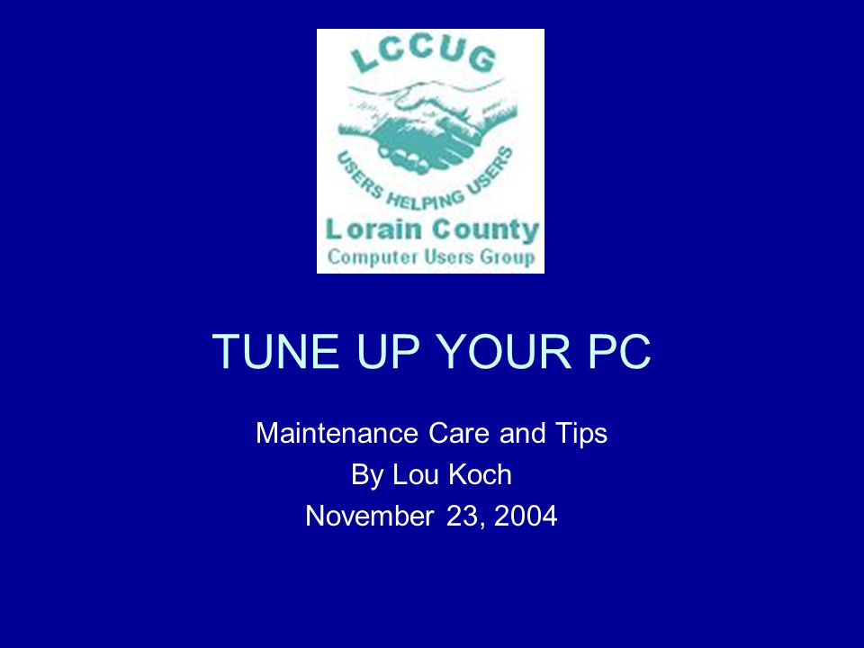 TUNE UP YOUR PC Maintenance Care and Tips By Lou Koch November 23, 2004