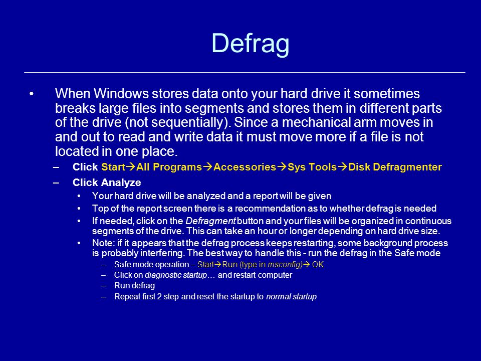 Defrag When Windows stores data onto your hard drive it sometimes breaks large files into segments and stores them in different parts of the drive (no