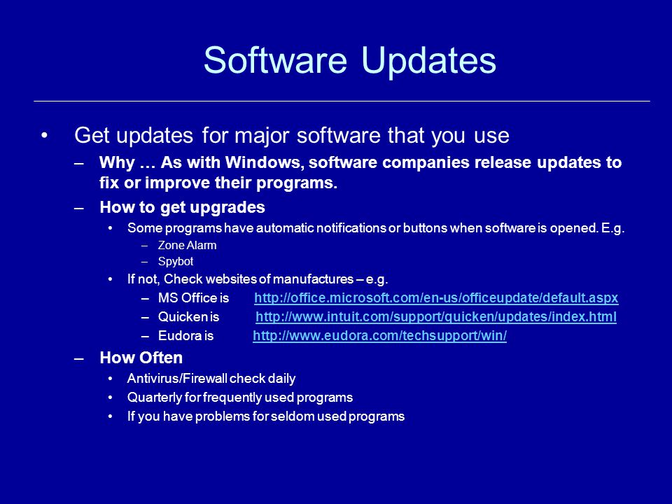 Software Updates Get updates for major software that you use –Why … As with Windows, software companies release updates to fix or improve their progra
