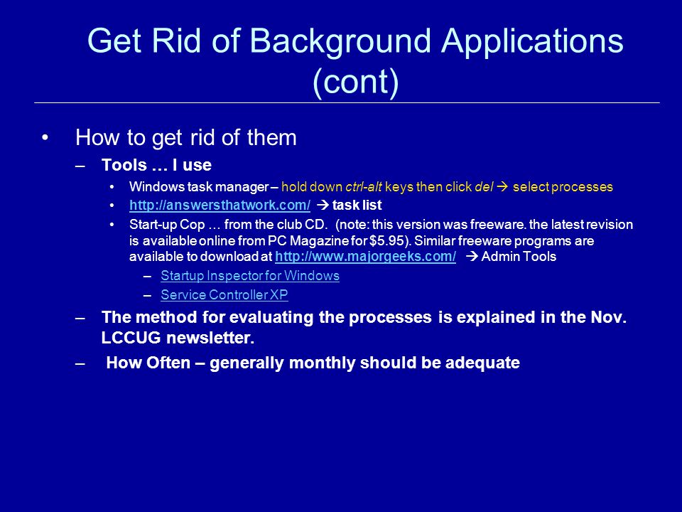 Get Rid of Background Applications (cont) How to get rid of them –Tools … I use Windows task manager – hold down ctrl-alt keys then click del select p