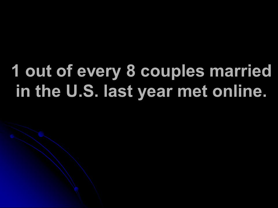 1 out of every 8 couples married in the U.S. last year met online.
