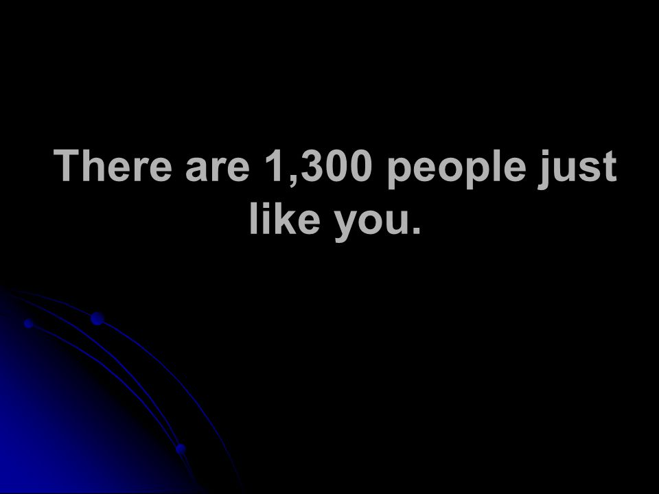 There are 1,300 people just like you.