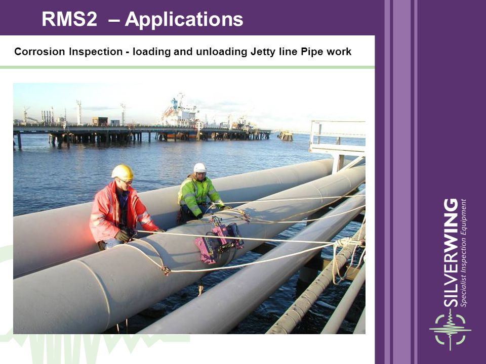 Corrosion Inspection - loading and unloading Jetty line Pipe work RMS2 – Applications