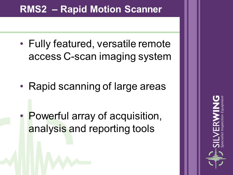 Fully featured, versatile remote access C-scan imaging system Rapid scanning of large areas Powerful array of acquisition, analysis and reporting tool