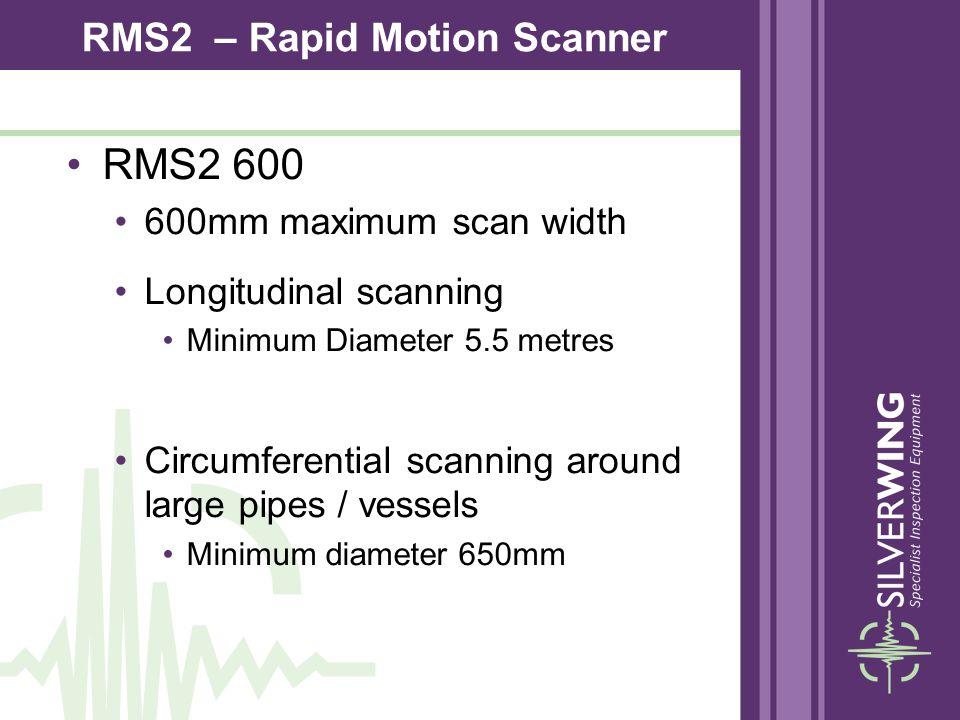 RMS2 600 600mm maximum scan width Longitudinal scanning Minimum Diameter 5.5 metres Circumferential scanning around large pipes / vessels Minimum diam