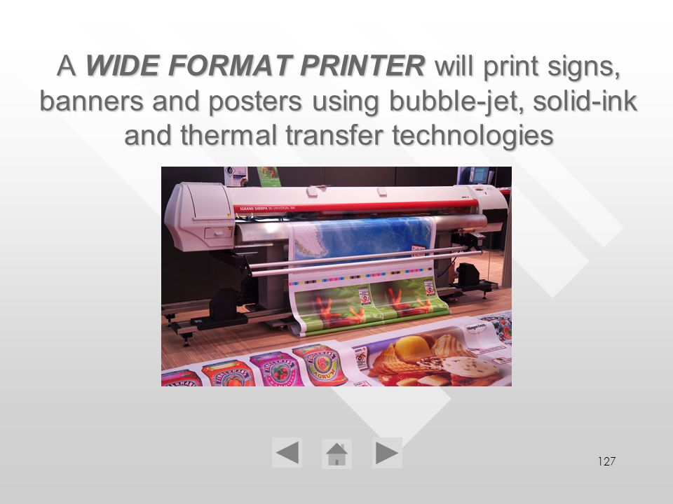 127 A WIDE WIDE FORMAT FORMAT PRINTER PRINTER will print signs, banners and posters using bubble-jet, solid-ink and thermal transfer technologies