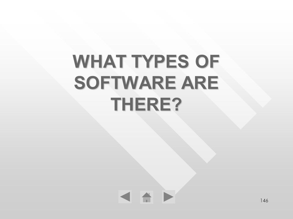 146 WHAT TYPES OF SOFTWARE ARE THERE?