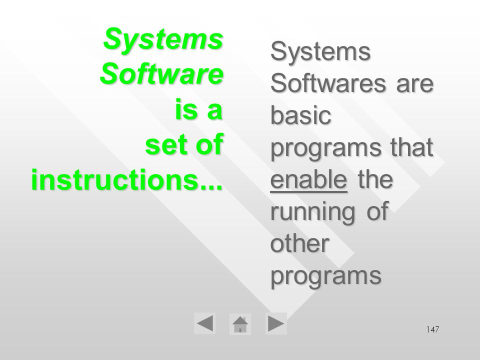 147 Systems Softwares are basic programs that enable the running of other programs Systems Software is a set of instructions...