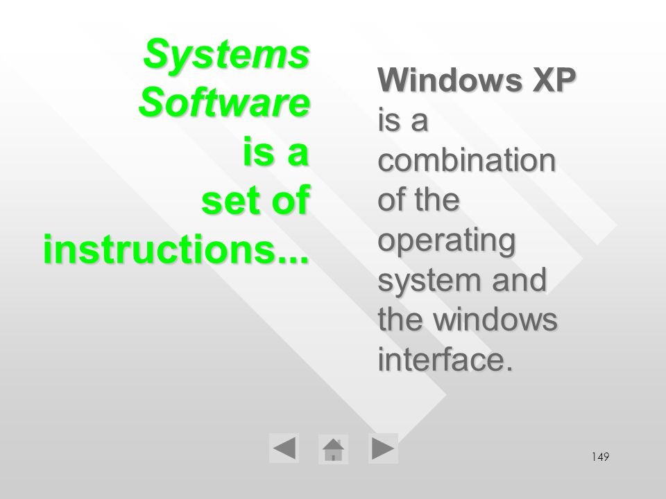 149 Windows XP is a combination of the operating system and the windows interface. Systems Software is a set of instructions...