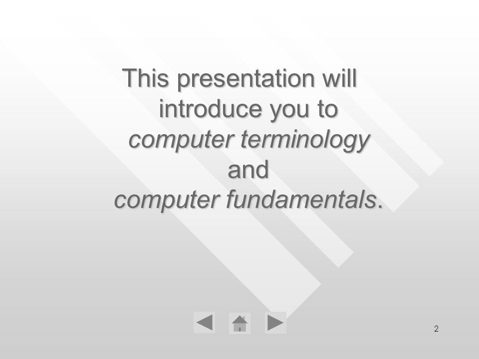 2 This presentation will introduce you to computer computer terminology and fundamentals.