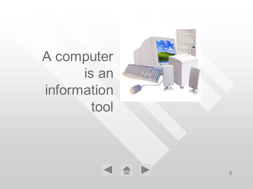 5 A computer is an information tool