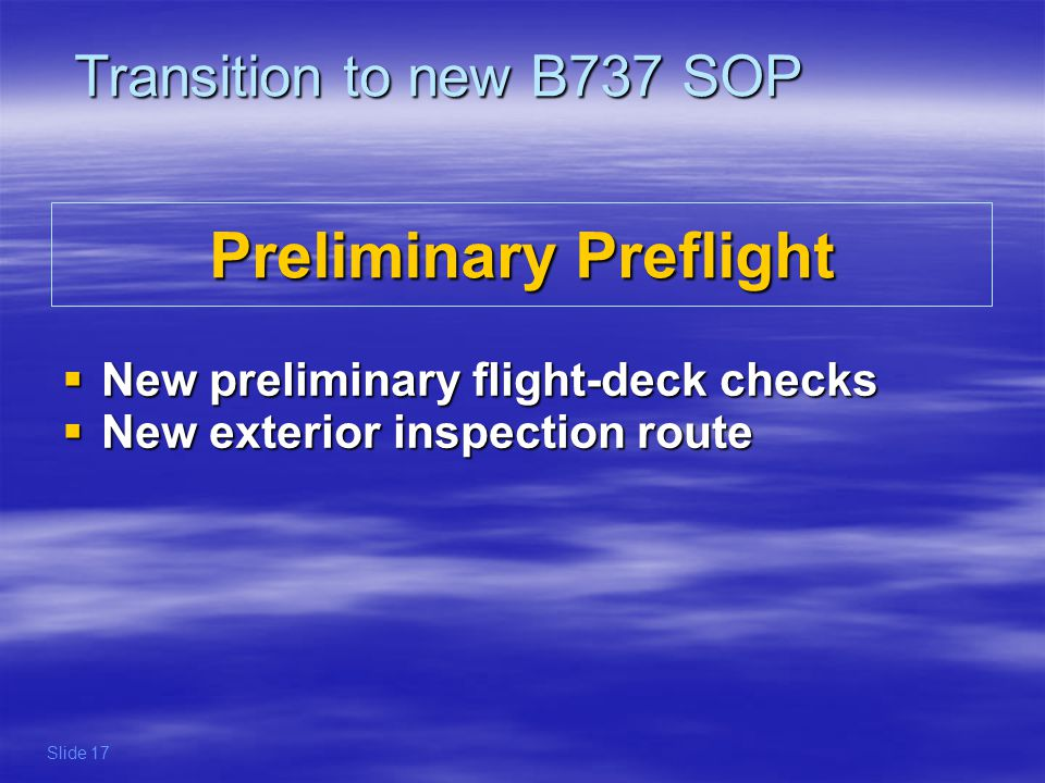 Preliminary Preflight New preliminary flight-deck checks New preliminary flight-deck checks New exterior inspection route New exterior inspection rout