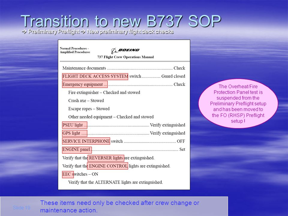 These items need only be checked after crew change or maintenance action. Transition to new B737 SOP Slide 19 Preliminary Preflight New preliminary fl