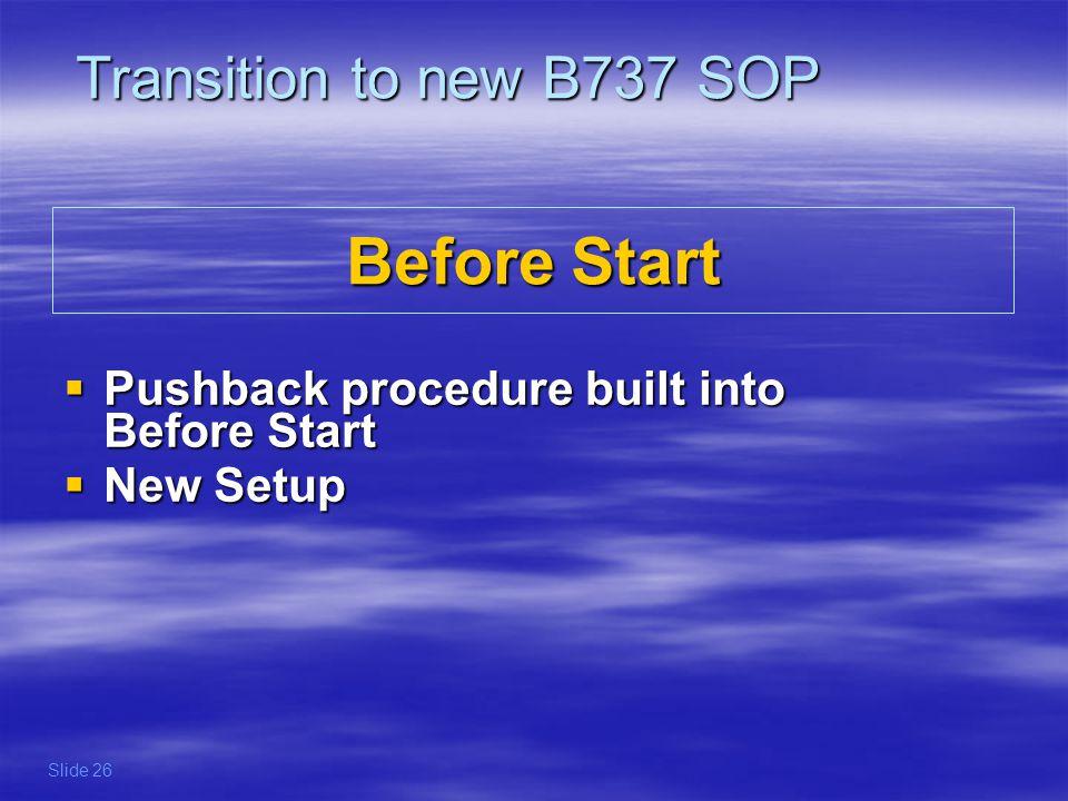 Before Start Pushback procedure built into Before Start Pushback procedure built into Before Start New Setup New Setup Transition to new B737 SOP Slid